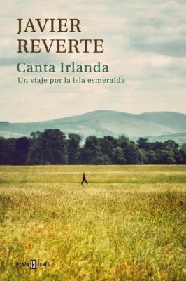20140703003258-unademagiaporfavor-libro-literatura-de-viaje-abril-2014-plazajanes-canta-irlanda-javier-reverte-portada.jpg